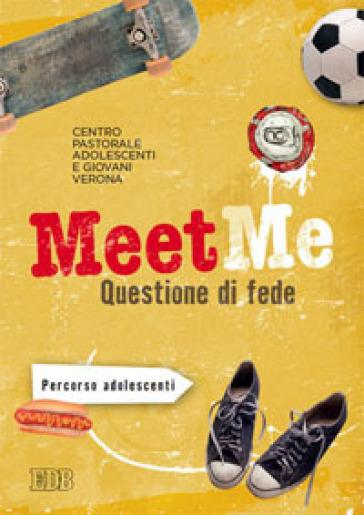 MeetMe. Questione di fede. Percorso per adolescenti - Centro pastorale ragazzi Verona |
