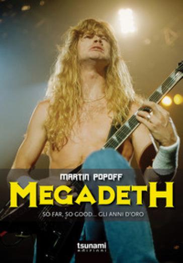 Megadeth. So far, So good... gli anni d'oro - Martin Popoff |