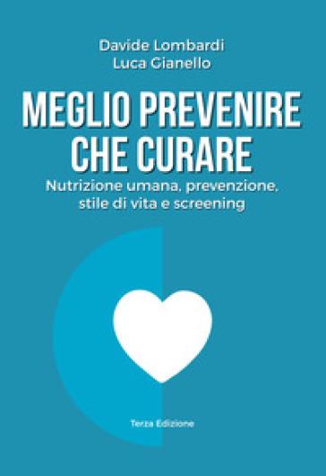 Meglio prevenire che curare. Nutrizione umana, prevenzione, stile di vita e screening - Davide Lombardi |
