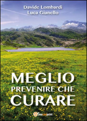 Meglio prevenire che curare - Luca Gianello |