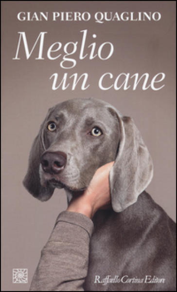 Meglio un cane - Gian Piero Quaglino  