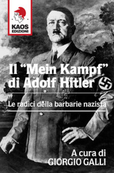 Il «Mein Kampf» di Adolf Hitler. Le radici della barbarie nazista - G. Galli pdf epub