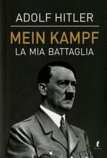 Mein Kampf. La mia battaglia - Adolf Hitler - Libro - Mondadori Store