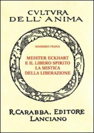 Meister Eckhart e il libero spirito. La mistica della liberazione - Massimo Frana  