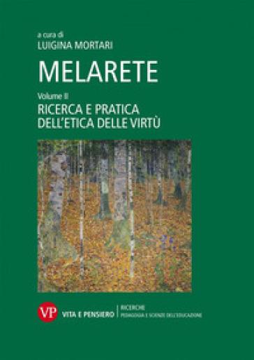 MelArete. 2: Ricerca e pratica dell'etica delle virtù - L. Mortari  