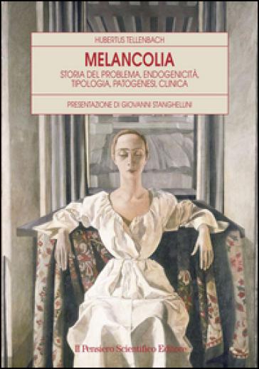 Melancolia. Storia del problema, endogenicità, tipologia, patogenesi, clinica - Hubertus Tellenbach |