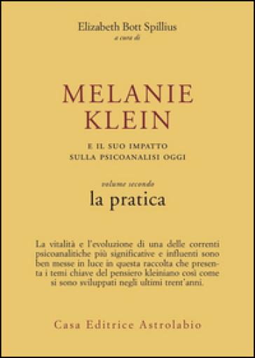 Melanie Klein e il suo impatto sulla psicoanalisi oggi. 2: La pratica - Elizabeth Bott Spillius |