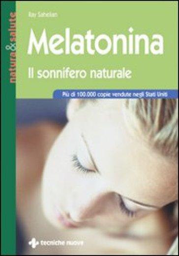 Melatonina. Il sonnifero naturale - Ray Sahelian |