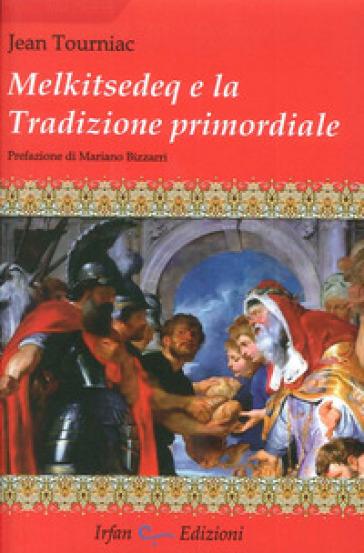 Melkitsedeq e la tradizione primordiale - Jean Tourniac |