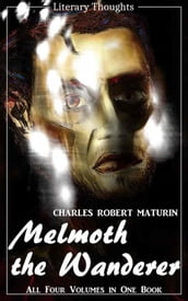 Melmoth the Wanderer (Charles Robert Maturin) - the complete collection, comprehensive, unabridged and illustrated - (Literary Thoughts Edition)