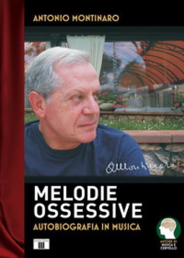 Melodie ossessive. Autobiografia in musica - Antonio Montinaro |