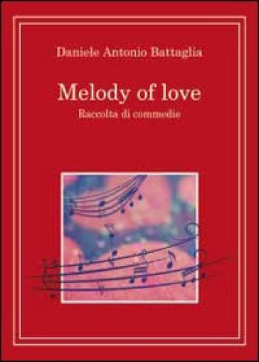 Melody of love. Ediz. italiana - Daniele Antonio Battaglia | Ericsfund.org