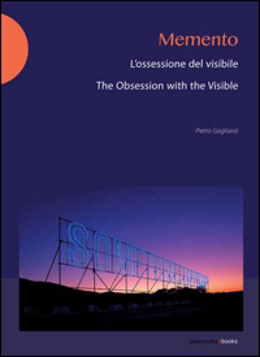 Memento. L'ossessione del visibile-The obsession with the visibile - Pietro Gaglianò |