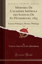Memoires de L Academie Imperiale Des Sciences de St.-Petersbourg, 1855, Vol. 8