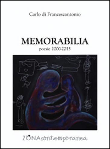 Memorabilia poesie (2000-2015) - Carlo Di Francescantonio  