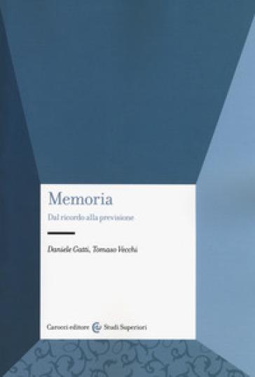 Memoria. Dal ricordo alla previsione - Daniele Gatti  