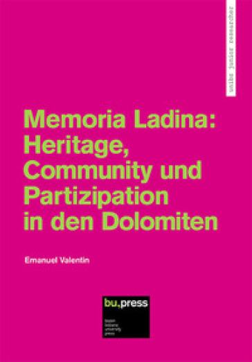 Memoria Ladina: Heritage, Community und Partizipation in den Dolomiten - Emanuel Valentin |