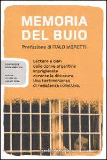 Memoria del buio. Lettere e diari delle donne argentine imprigionate durante la dittatura. Una testimonianza di resistenza collettiva - S. Raccampo   Jonathanterrington.com