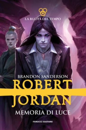 Memoria di luce. La ruota del tempo. 14. - Robert Jordan | Rochesterscifianimecon.com