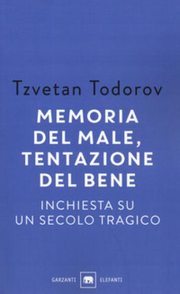 Memoria del male, tentazione del bene. Inchiesta su un secolo tragico - Tzvetan Todorov   Kritjur.org