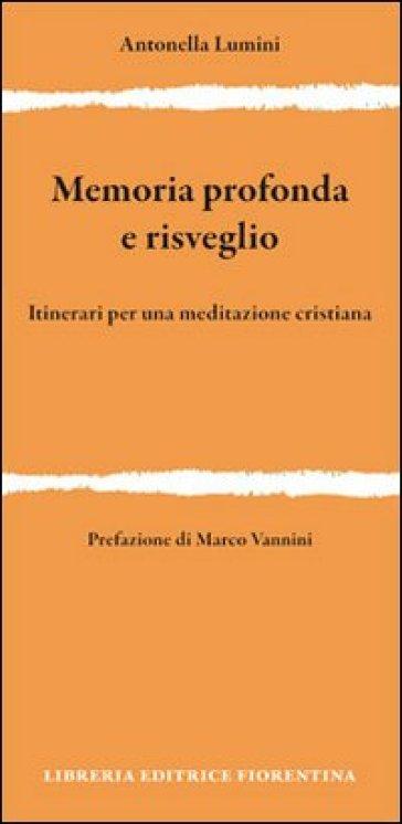 Memoria profonda e risveglio. Itinerari per una meditazione cristiana - Antonella Lumini | Ericsfund.org
