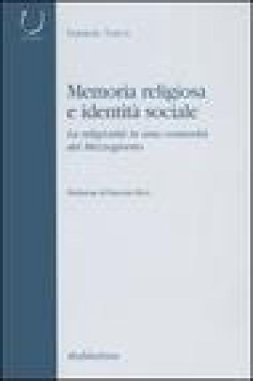 Memoria religiosa e identità sociale. La religiosità in una comunità del Mezzogiorno - Daniela Turco  