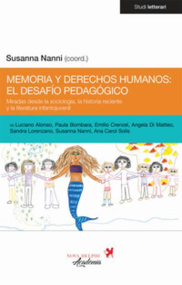 Memoria y derechos humanos: el desafio pedagogico. Miradas desde la sociologia, la historia reciente y la literatura infantojuvenil - S. Nanni | Rochesterscifianimecon.com