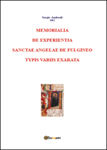 Memorialia de experientia sanctae Angelae de Fulgineo typis variis exarata - Sergio Andreoli   Kritjur.org