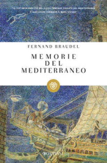 Memorie del Mediterraneo. Preistoria e antichità - Fernand Braudel  