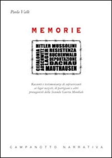 Memorie. Racconti e testimonianze di sopravvissuti ai lager nazisti, di partigiani e altri protagonisti della seconda guerra mondiale - Paola Valle | Kritjur.org