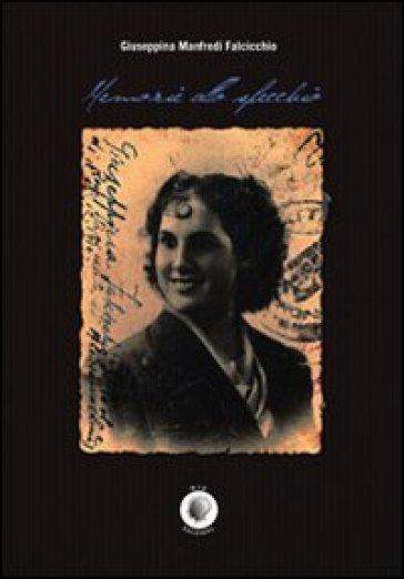 Memorie allo specchio - Giuseppina Manfredi Falcicchio |
