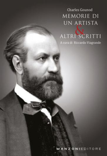 Memorie di un artista e altri scritti - Charles Gounod |