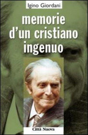 Memorie d'un cristiano ingenuo - Igino Giordani |