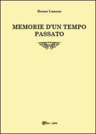 Memorie d'un tempo passato - Bruno Lunesu | Kritjur.org