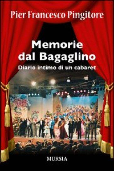 Memorie dal Bagaglino. Diario intimo di un cabaret - Pier Francesco Pingitore | Rochesterscifianimecon.com