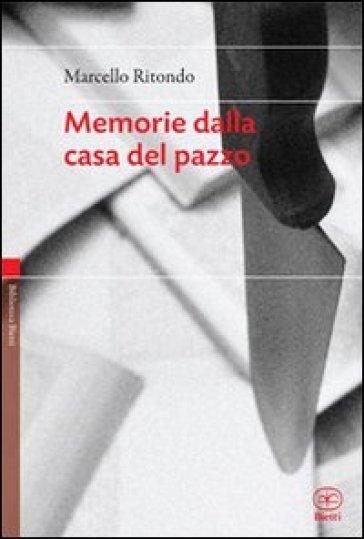 Memorie dalla casa del pazzo - Marcello Ritondo  