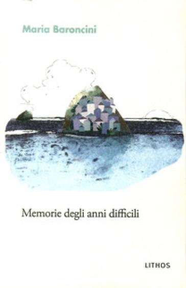 Memorie degli anni difficili - Maria Baroncini  