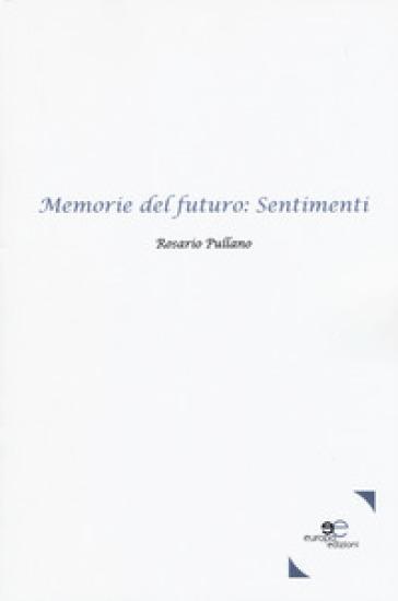 Memorie del futuro: sentimenti - Rosario Pullano |