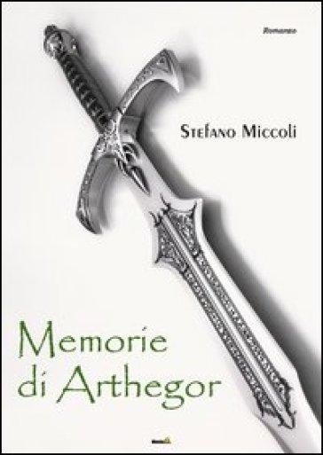Memorie di Arthegor - Stefano Miccoli |