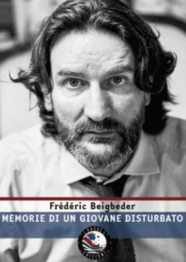 Memorie di un giovane disturbato - Frédéric Beigbeder  