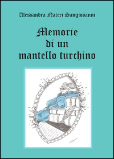 Memorie di un mantello turchino - Alessandra Nateri Sangiovanni |