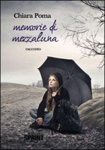 Memorie di mezzaluna - Chiara Poma |
