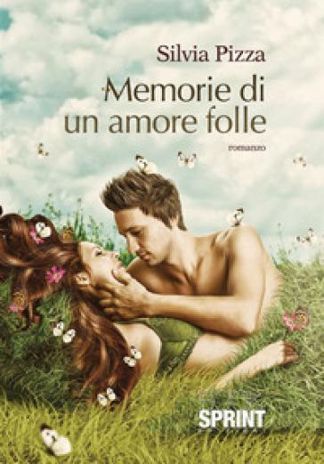 Memorie di un amore folle - Silvia Pizza |