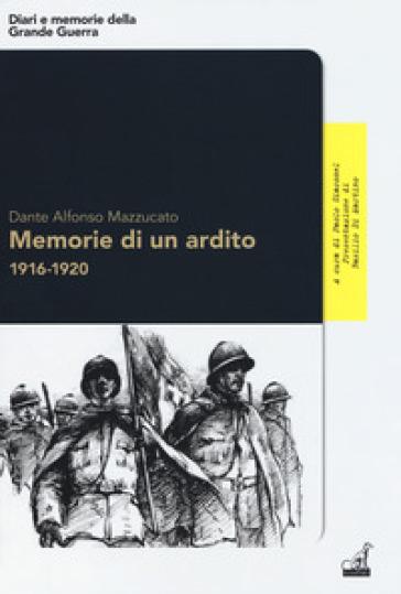 Memorie di un ardito 1916-1920 - Dante Alfonso Mazzucato | Rochesterscifianimecon.com