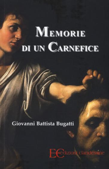 Memorie di un carnefice - Giovanni Battista Bugatti | Rochesterscifianimecon.com