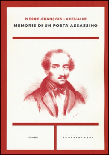Memorie di un poeta assassino - Pierre-Francois Lacenaire |