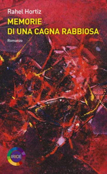 Memorie di una cagna rabbiosa - Rahel Hortiz | Kritjur.org