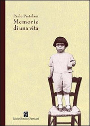 Memorie di una vita - Paolo Pretolani |