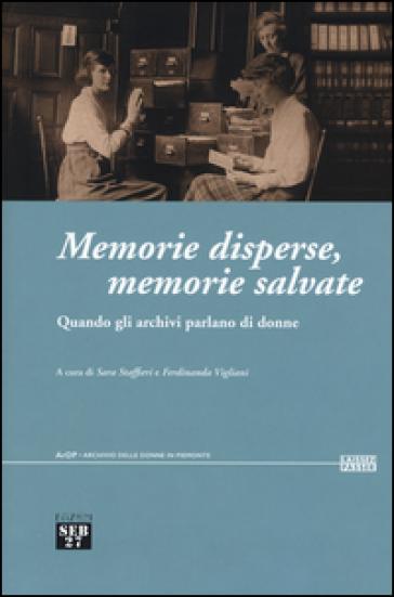 Memorie disperse memorie salvate. Quando gli archivi parlano di donne - S. Staffieri |