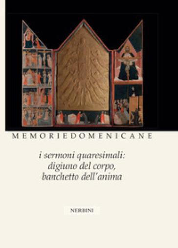 Memorie domenicane. 48: I sermoni quaresimali: digiuno del corpo, banchetto dell'anima - P. Delcorno |
